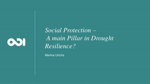 Social Protection – A main Pillar in Drought Resilience? Martina Ulrichs