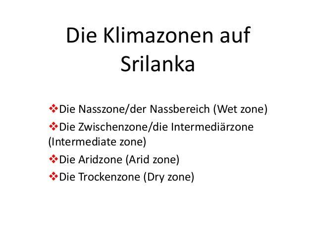 Die Klimazonen auf  Srilanka  Die Nasszone/der Nassbereich (Wet zone)  Die Zwischenzone/die Intermediärzone  (Intermedia...