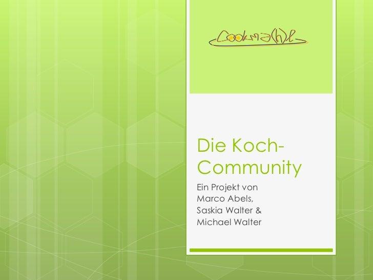Die Koch-CommunityEin Projekt vonMarco Abels,Saskia Walter &Michael Walter