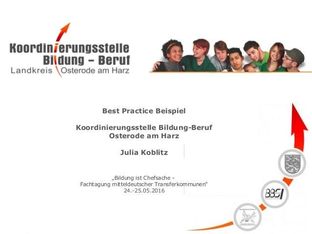 """Best Practice Beispiel Koordinierungsstelle Bildung-Beruf Osterode am Harz Julia Koblitz """"Bildung ist Chefsache - Fachtagu..."""