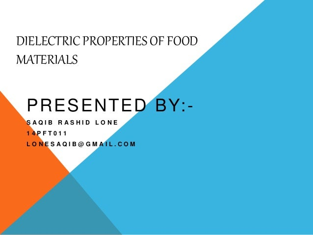 DIELECTRIC PROPERTIES OF FOOD MATERIALS PRESENTED BY:- S A Q I B R A S H I D L O N E 1 4 P F T 0 1 1 L O N E S A Q I B @ G...