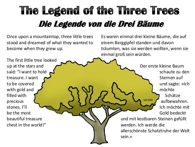 Die Legende von die Drei Bäume Once upon a mountaintop, three little trees stood and dreamed of what they wanted to become...