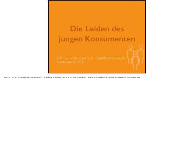 """Die Leiden des jungen Konsumenten Björn Schotte - bjoern.schotte@mayflower.de Mayflower GmbH Willkommen zum Vortrag """"Die Lei..."""