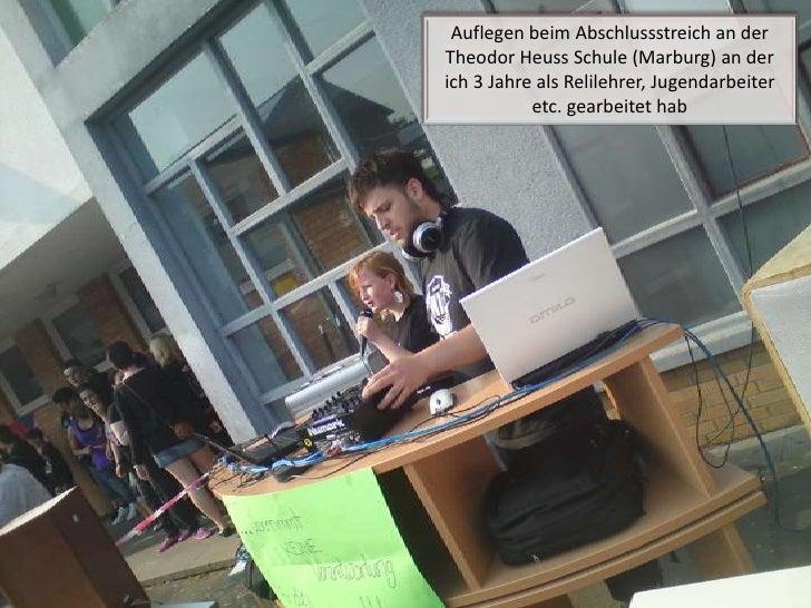 Auflegen beim Abschlussstreich an der Theodor Heuss Schule (Marburg) an der ich 3 Jahre als Relilehrer, Jugendarbeiter etc...
