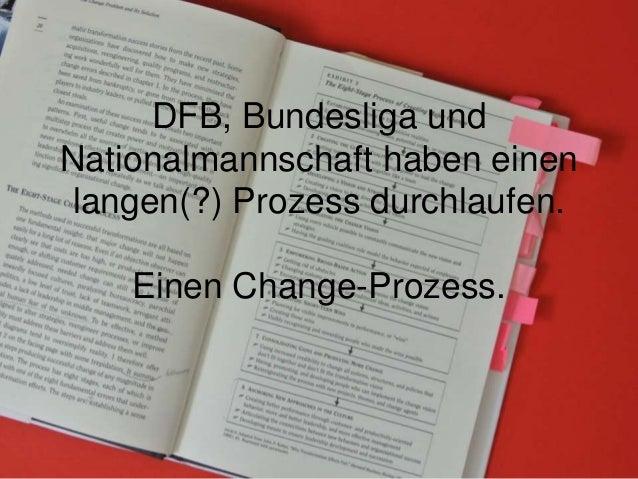 DFB, Bundesliga und Nationalmannschaft haben einen langen(?) Prozess durchlaufen. Einen Change-Prozess.