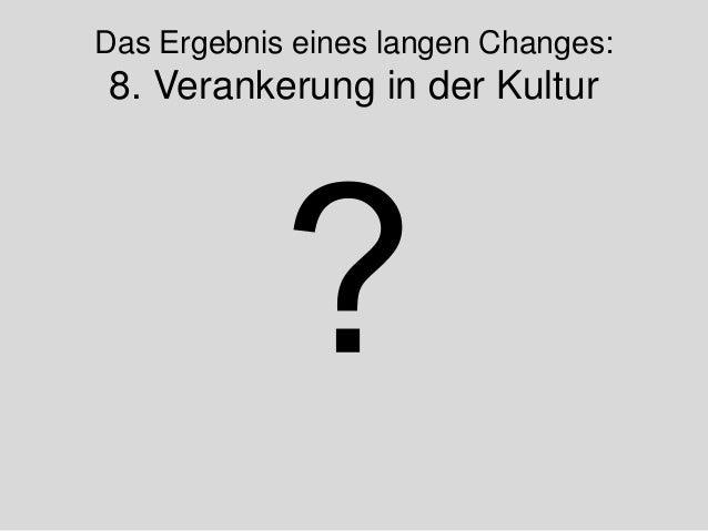 Das Ergebnis eines langen Changes: 8. Verankerung in der Kultur