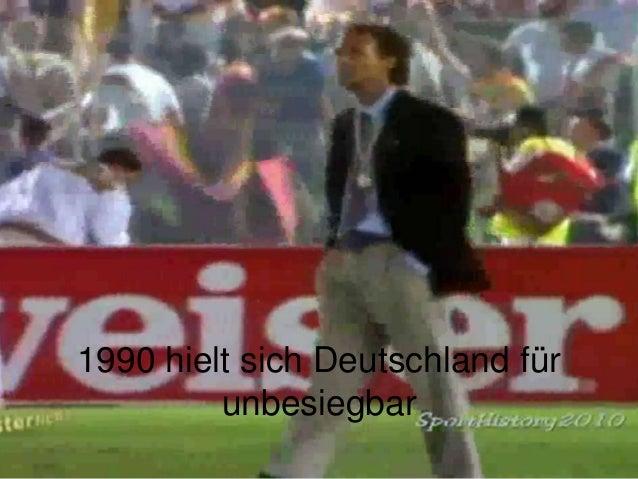 1990 hielt sich Deutschland für unbesiegbar