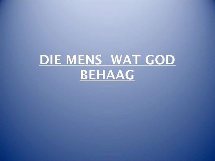 DIE MENS WAT GOD     BEHAAG