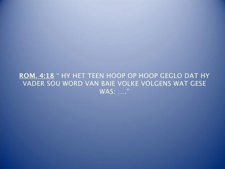 """ROM. 4:18 """" HY HET TEEN HOOP OP HOOP GEGLO DAT HY VADER SOU WORD VAN BAIE VOLKE VOLGENS WAT GESE                      WAS:..."""