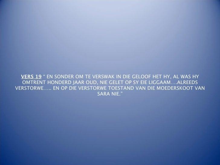 """VERS 19 """" EN SONDER OM TE VERSWAK IN DIE GELOOF HET HY, AL WAS HY  OMTRENT HONDERD JAAR OUD, NIE GELET OP SY EIE LIGGAAM…...."""