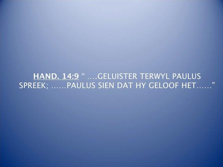 """HAND. 14:9 """" ….GELUISTER TERWYL PAULUSSPREEK; ……PAULUS SIEN DAT HY GELOOF HET……"""""""