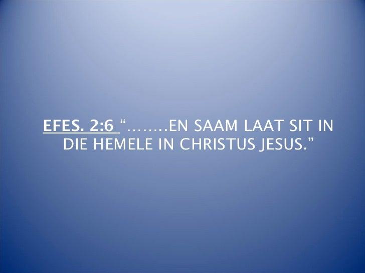 """EFES. 2:6 """"……..EN SAAM LAAT SIT IN  DIE HEMELE IN CHRISTUS JESUS."""""""