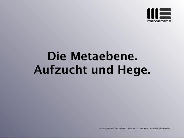 metaebene Die Metaebene – Tim Pritlove – niche 11 – 4. Juni 2011 – München, Deutschland Die Metaebene. Aufzucht und Hege. 1