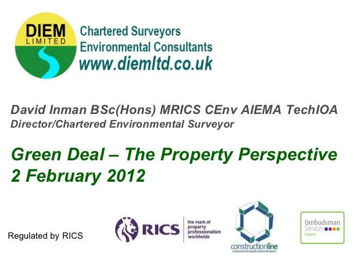 David Inman BSc(Hons) MRICS CEnv AIEMA TechIOA Director/Chartered Environmental Surveyor Green Deal – The Property Perspec...