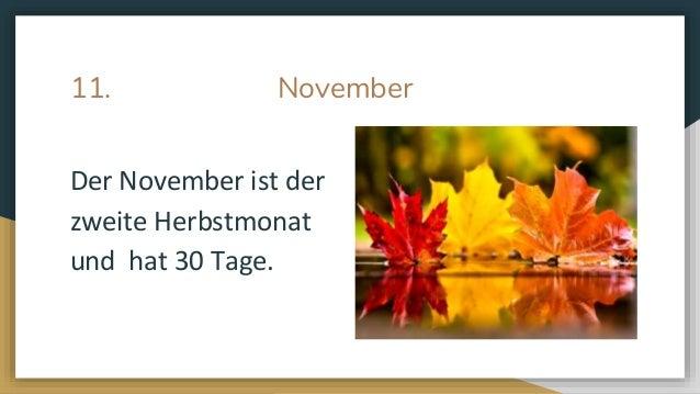 11. November Der November ist der zweite Herbstmonat und hat 30 Tage.