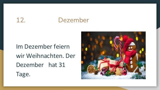 12. Dezember Im Dezember feiern wir Weihnachten. Der Dezember hat 31 Tage.