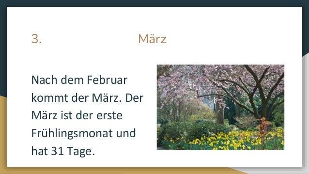 3. M�rz Nach dem Februar kommt der M�rz. Der M�rz ist der erste Fr�hlingsmonat und hat 31 Tage.