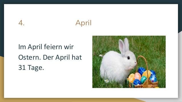 4. April Im April feiern wir Ostern. Der April hat 31 Tage.