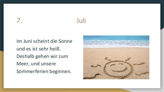 7. Juli Im Juni scheint die Sonne und es ist sehr hei�. Deshalb gehen wir zum Meer, und unsere Sommerferien beginnen.