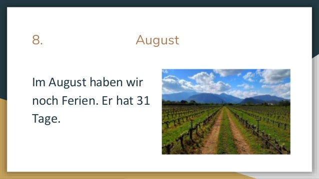 8. August Im August haben wir noch Ferien. Er hat 31 Tage.