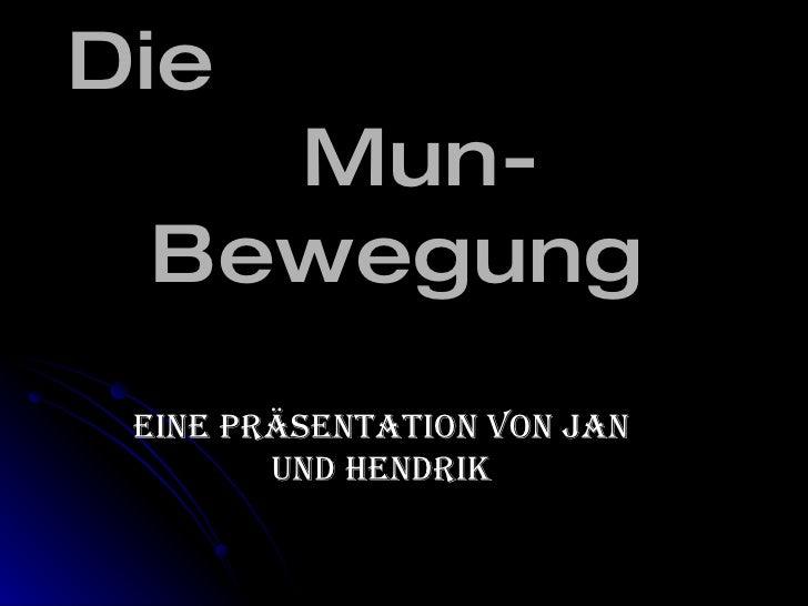 Die  Mun-Bewegung Eine Präsentation von Jan und Hendrik