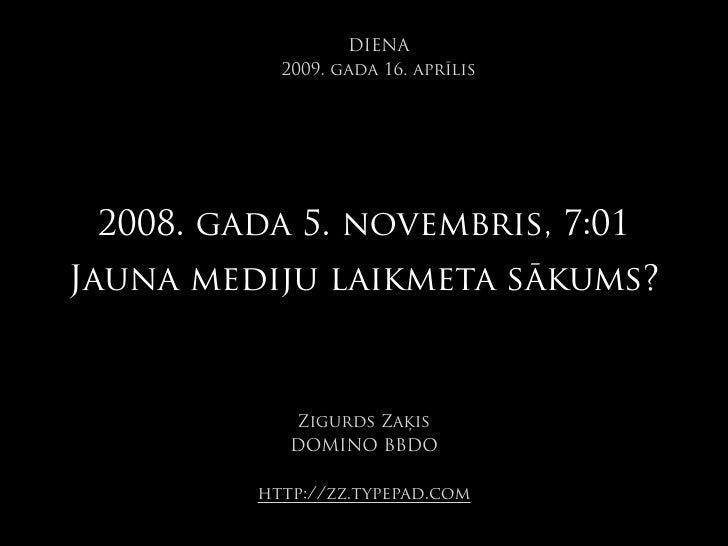 DIENA            2009. gada 16. aprīlis      2008. gada 5. novembris, 7:01 Jauna mediju laikmeta sākums?                Zi...