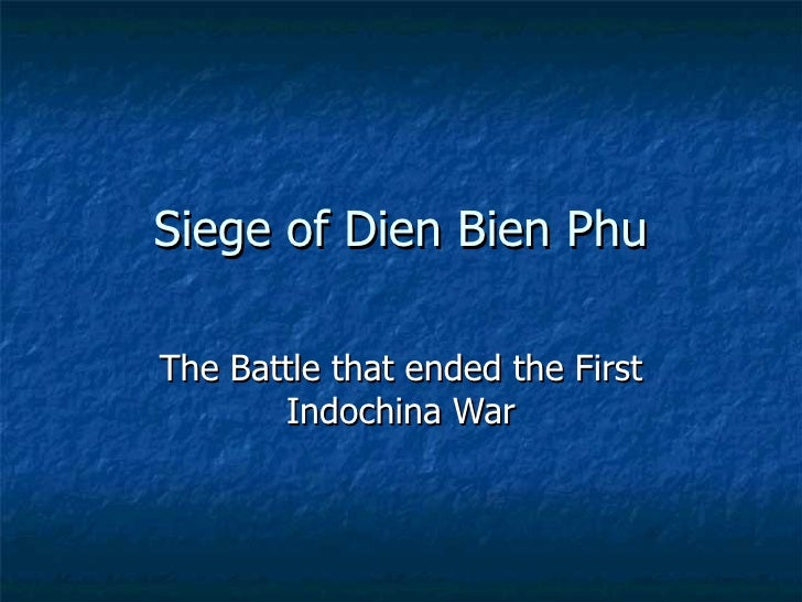 Siege of Dien Bien Phu The Battle that ended the First Indochina War