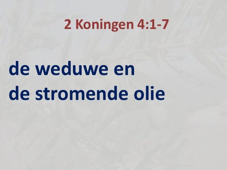 2 Koningen 4:1-7de weduwe ende stromende olie