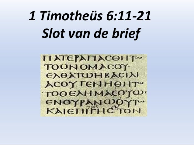 1 Timotheüs 6:11-21  Slot van de brief