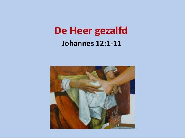 De Heer gezalfd Johannes 12:1-11