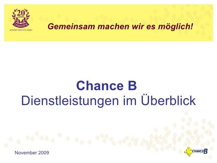 Chance B   Dienstleistungen im Überblick November 2009 Gemeinsam machen wir es möglich!