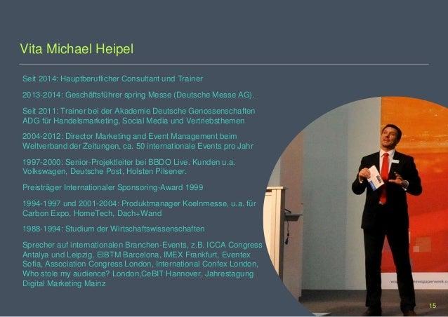 Vita Michael Heipel Seit 2014: Hauptberuflicher Consultant und Trainer 2013-2014: Geschäftsführer spring Messe (Deutsche M...