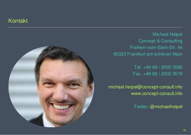 Kontakt Michael Heipel Concept & Consulting Freiherr-vom-Stein-Str. 44 60323 Frankfurt am schönen Main Tel. +49-69 / 2002 ...