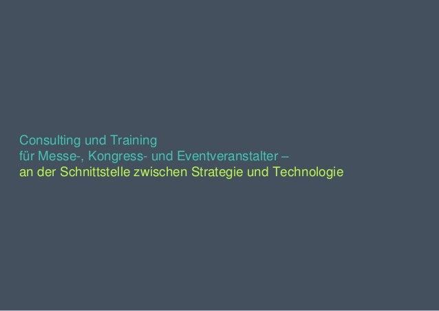 Consulting und Training für Messe-, Kongress- und Eventveranstalter – an der Schnittstelle zwischen Strategie und Technolo...