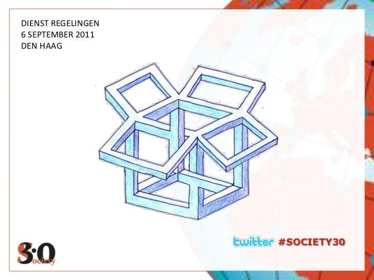 D<br />DIENST REGELINGEN<br />6 SEPTEMBER 2011<br />DEN HAAG<br />#SOCIETY30<br />
