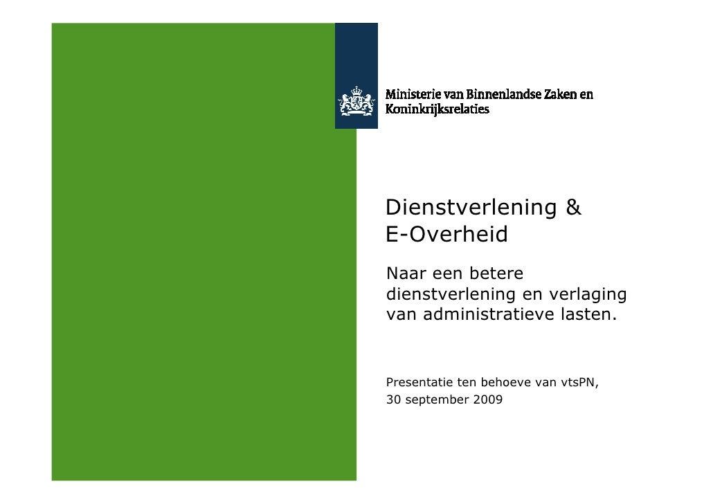 Dienstverlening & E-Overheid Naar een betere dienstverlening en verlaging van administratieve lasten.   Presentatie ten be...