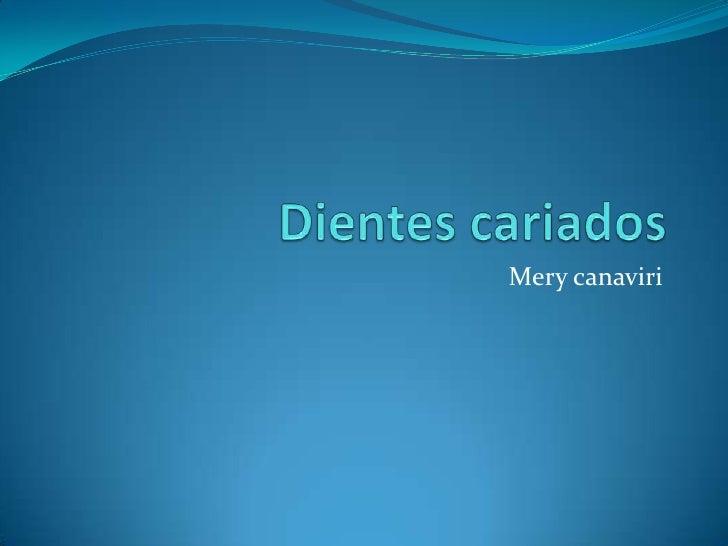 Dientes cariados<br />Merycanaviri<br />