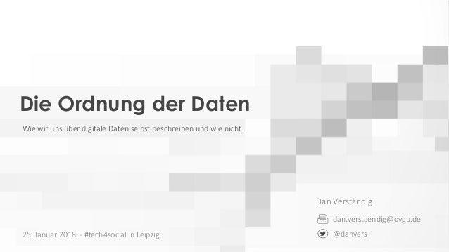Dan Verständig dan.verstaendig@ovgu.de @danvers Die Ordnung der Daten Wie wir uns über digitale Daten selbst beschreiben u...