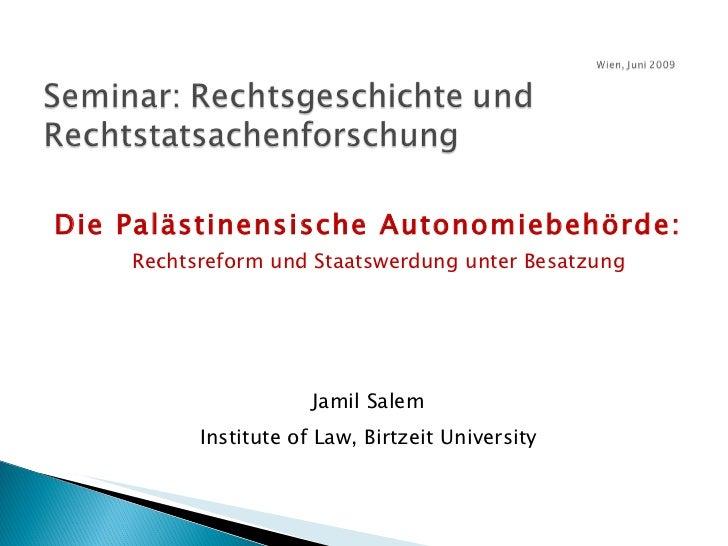 <ul><li>Die Palästinensische Autonomiebehörde:  Rechtsreform und Staatswerdung unter Besatzung </li></ul><ul><li>Jamil Sal...