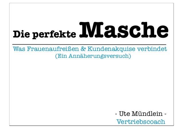 Die perfekte Masche Was Frauenaufreißen & Kundenakquise verbindet (Ein Annäherungsversuch) - Ute Mündlein - Vertriebscoach