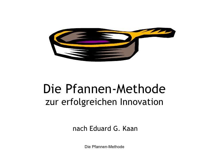 Die Pfannen-Methode zur erfolgreichen Innovation nach Eduard G. Kaan