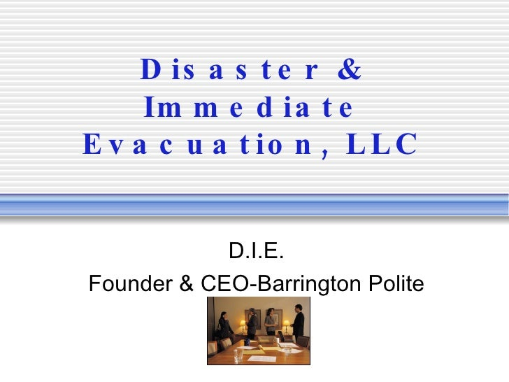 D is a s t e r &      Im m e d ia t e E v a c u a t io n , L L C               D.I.E. Founder & CEO-Barrington Polite