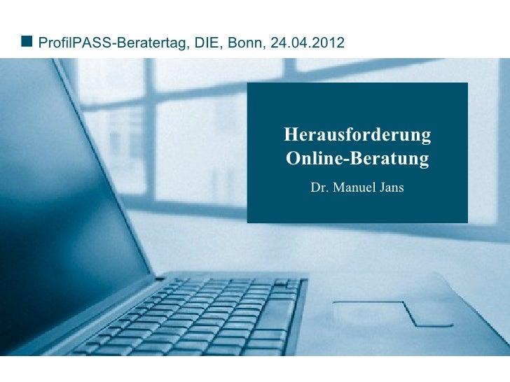 ProfilPASS-Beratertag, DIE, Bonn, 24.04.2012                                   Herausforderung                            ...