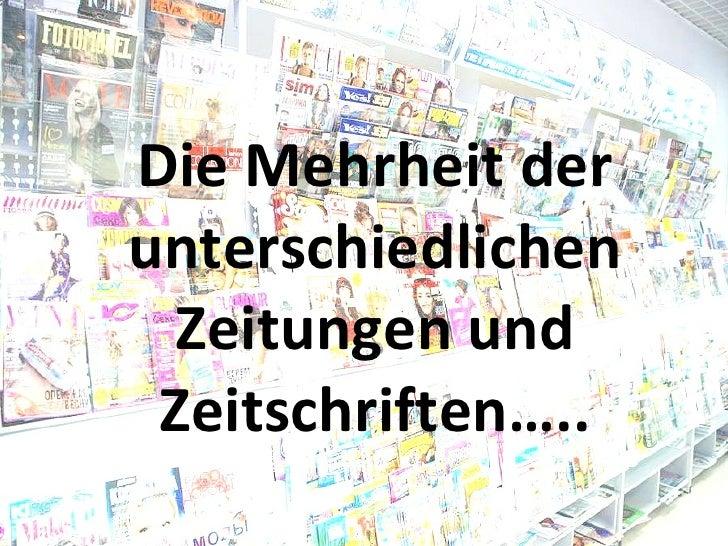 Die Mehrheit der unterschiedlichen Zeitungen und Zeitschriften…..