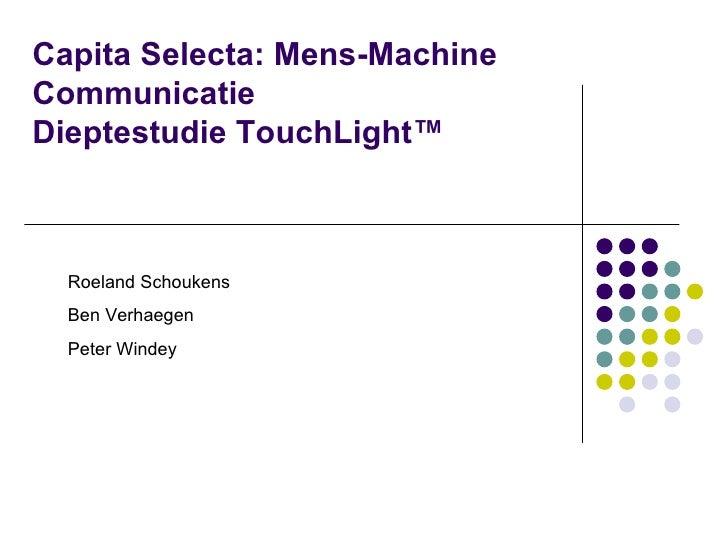 Capita Selecta: Mens-Machine Communicatie Dieptestudie TouchLight™ Roeland Schoukens Ben Verhaegen Peter Windey