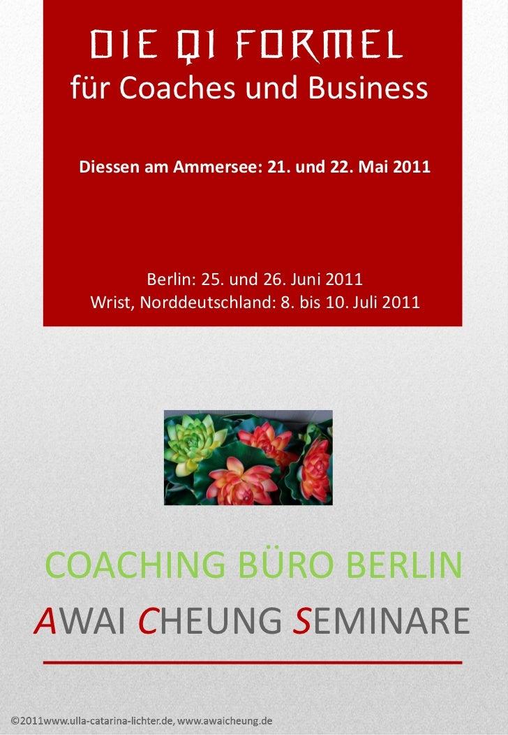DIE QI FORMEL für Coaches und Business  Diessen am Ammersee: 21. und 22. Mai 2011           Berlin: 25. und 26. Juni 2011 ...