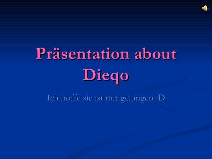Präsentation about Dieqo Ich hoffe sie ist mir gelungen :D