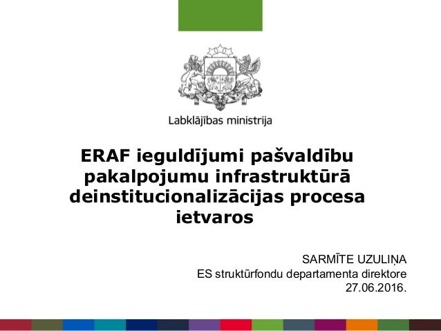 ERAF ieguldījumi pašvaldību pakalpojumu infrastruktūrā deinstitucionalizācijas procesa ietvaros SARMĪTE UZULIŅA ES struktū...
