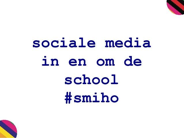 sociale media in en om de school #smiho