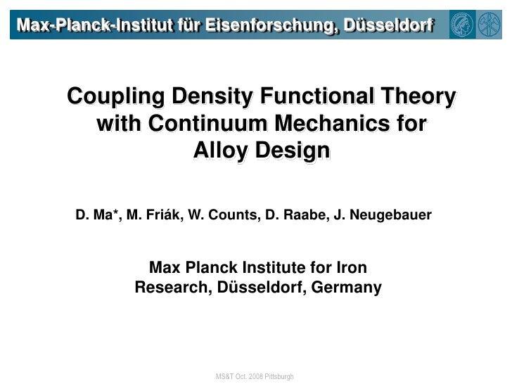 Max-Planck-Institut für Eisenforschung, Düsseldorf<br />Coupling Density Functional Theory with Continuum Mechanics for<br...